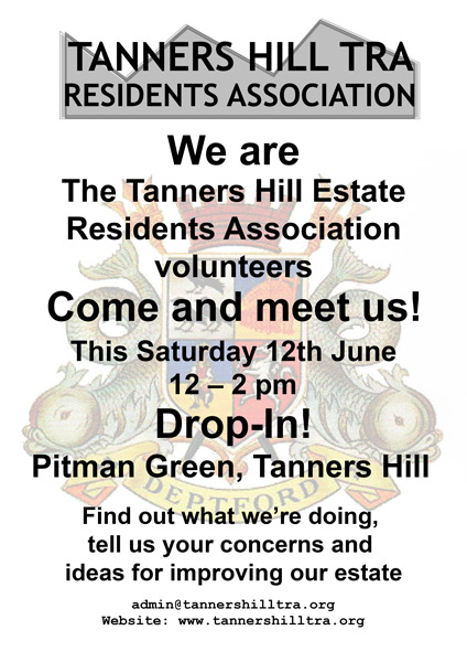 Notice - We are the Tanners Hill Estate Residents Association volunteers - Come and meet us! This Satiurday 12th June 12 - 2 pm Drop-In Pitman Green Tanners Hill - Find out what we're doin, tell us your concerns and  ideas for improving our estate